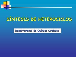 SÍNTESIS DE HETEROCICLOS