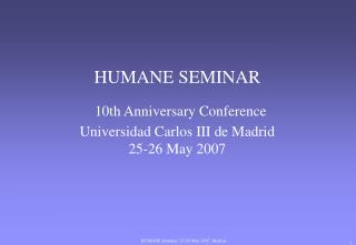 HUMANE SEMINAR 10th Anniversary Conference Universidad Carlos III de Madrid 25 - 26 May 2007