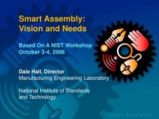 Smart Assembly:   Vision and Needs Based On A NIST Workshop  October 3-4, 2006