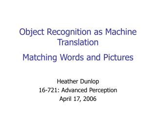 Object Recognition as Machine Translation Matching Words and Pictures