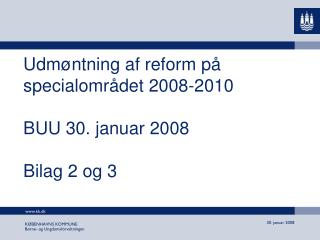 Udmøntning af reform på specialområdet 2008-2010 BUU 30. januar 2008 Bilag 2 og 3