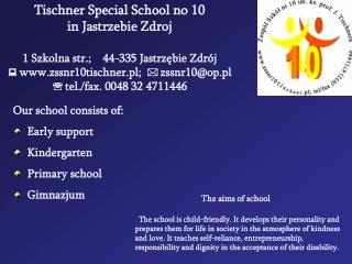 Tischner Special School no 10 in Jastrzebie Zdroj 1 Szkolna str.;    44-335 Jastrzębie Zdrój