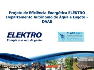 Projeto de Eficiência Energética ELEKTRO Departamento Autônomo de Água e Esgoto - DAAE