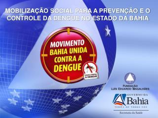 MOBILIZAÇÃO SOCIAL PARA A PREVENÇÃO E O  CONTROLE DA DENGUE NO ESTADO DA BAHIA