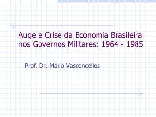 Auge e Crise da Economia Brasileira nos Governos Militares: 1964 - 1985