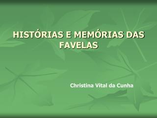 HISTÓRIAS E MEMÓRIAS DAS FAVELAS