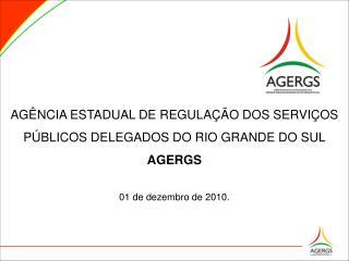 AGÊNCIA ESTADUAL DE REGULAÇÃO DOS SERVIÇOS PÚBLICOS DELEGADOS DO RIO GRANDE DO SUL  AGERGS