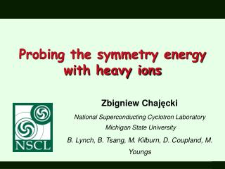 Zbigniew  Chaj ę cki National Superconducting Cyclotron Laboratory  Michigan State University