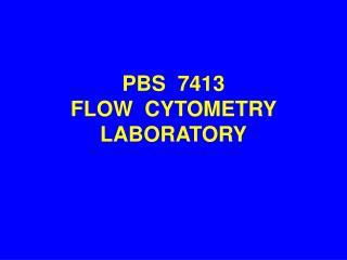 PBS  7413 FLOW  CYTOMETRY LABORATORY