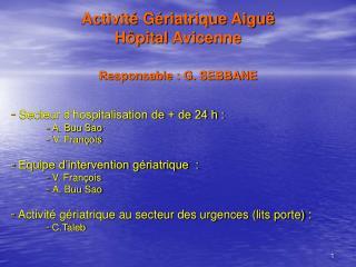 Activité Gériatrique Aiguë  Hôpital Avicenne Responsable : G. SEBBANE