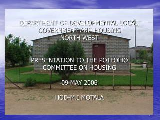 DEPARTMENT OF DEVELOPMENTAL LOCAL  GOVERNMENT AND HOUSING NORTH WEST PRESENTATION TO THE POTFOLIO