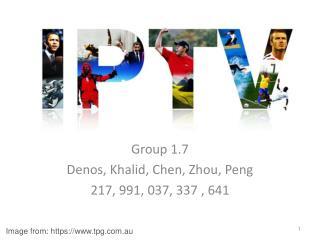 Group 1.7 Denos, Khalid, Chen, Zhou, Peng 217, 991, 037, 337 , 641