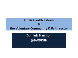 Public Health Reform  &  the Voluntary Community & Faith sector