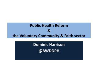 Public Health Reform  &  the Voluntary Community & Faith sector