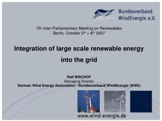 7th Inter-Parliamentary Meeting on Renewables Berlin, October 5 th  + 6 th  2007