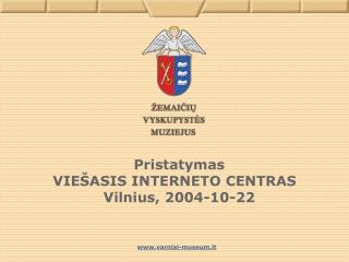 Pristatymas  VIE ŠASIS  INTER NETO CENTRAS  Vilnius, 2004- 10-22