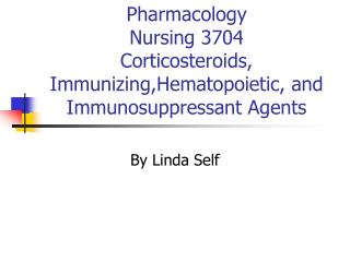 Pharmacology Nursing 3704 Corticosteroids, Immunizing,Hematopoietic, and Immunosuppressant Agents