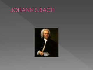 JOHANN S.BACH