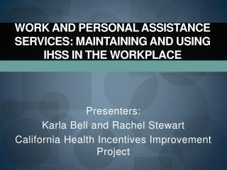 WORK AND PERSONAL ASSISTANCE SERVICES: MAINTAINING AND USING IHSS IN THE WORKPLACE