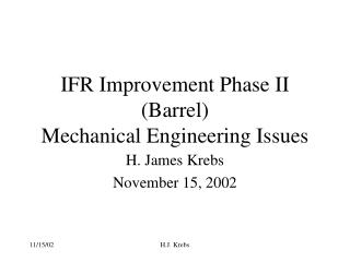 IFR Improvement Phase II (Barrel) Mechanical Engineering Issues