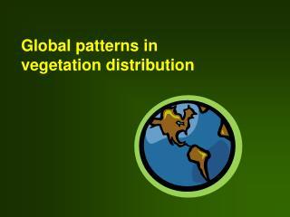 Global patterns in vegetation distribution