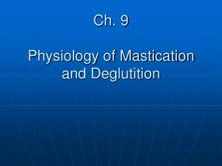 Ch. 9 Physiology of Mastication and Deglutition