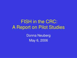 FISH in the CRC: A Report on Pilot Studies