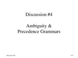 Discussion #4 Ambiguity & Precedence Grammars