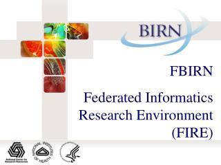 FBIRN  Federated Informatics Research Environment (FIRE)