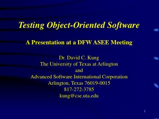 Testing Object-Oriented Software A Presentation at a DFW ASEE Meeting Dr. David C. Kung