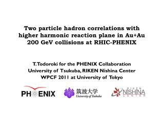 T. Todoroki for the PHENIX Collaboration University of  Tsukuba, RIKEN Nishina Center