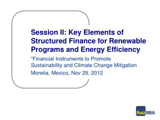 Session II: Key Elements of Structured Finance for Renewable Programs and Energy Efficiency