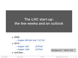 The LHC start-up:  the few weeks and an outlook