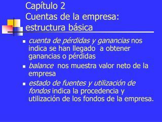 Capítulo 2 Cuentas de la empresa: estructura básica