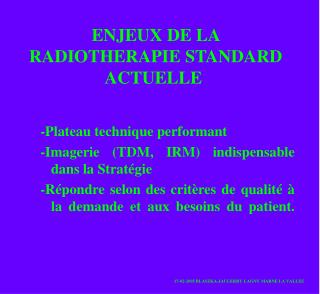 ENJEUX DE LA RADIOTHERAPIE STANDARD ACTUELLE