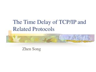 The Time Delay of TCP/IP and Related Protocols