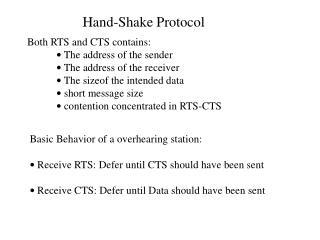 Basic Behavior of a overhearing station: •  Receive RTS: Defer until CTS should have been sent