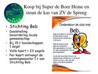 Koop bij Super de Boer Heine en  steun de kas van ZV de Spreng