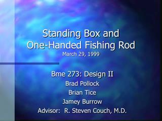 Standing Box and  One-Handed Fishing Rod March 29, 1999