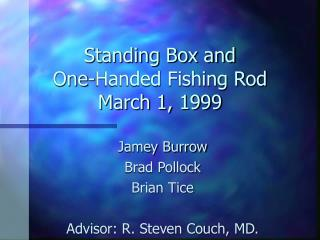 Standing Box and  One-Handed Fishing Rod March 1, 1999