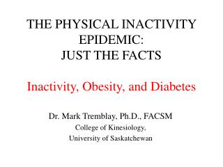 THE PHYSICAL INACTIVITY EPIDEMIC: JUST THE FACTS  Inactivity, Obesity, and Diabetes