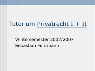 Tutorium Privatrecht I + II