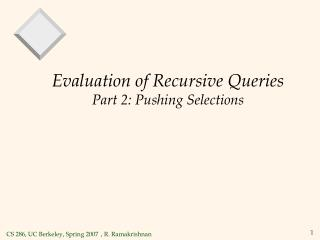 Evaluation of Recursive Queries Part 2: Pushing Selections