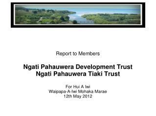 Report to Members Ngati Pahauwera Development Trust Ngati Pahauwera Tiaki Trust For Hui A Iwi