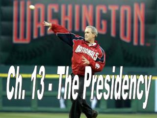 Ch. 13 - The Presidency