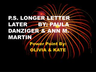 P.S. LONGER LETTER LATER      BY: PAULA DANZIGER & ANN M. MARTIN