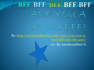 ARE YOU A LOYAL BFF?