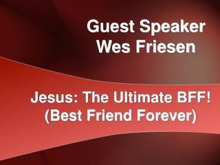 Guest Speaker Wes Friesen