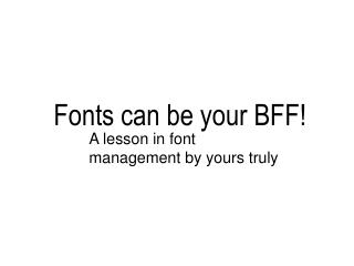 Fonts can be your BFF!