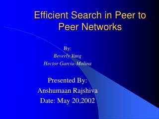 Efficient Search in Peer to Peer Networks